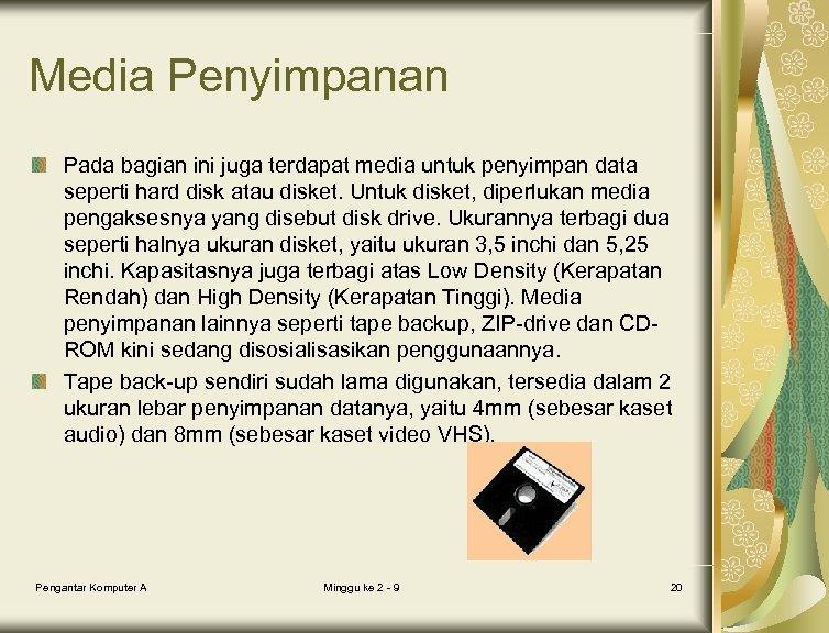 Media Penyimpanan Pada bagian ini juga terdapat media untuk penyimpan data seperti hard disk
