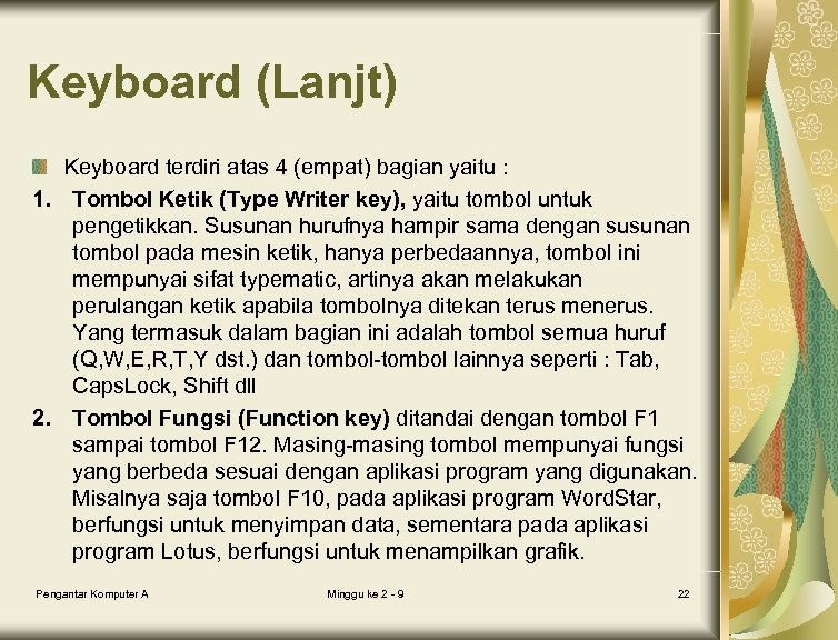 Keyboard (Lanjt) Keyboard terdiri atas 4 (empat) bagian yaitu : 1. Tombol Ketik (Type