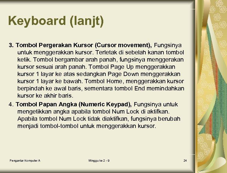 Keyboard (lanjt) 3. Tombol Pergerakan Kursor (Cursor movement), Fungsinya untuk menggerakkan kursor. Terletak di