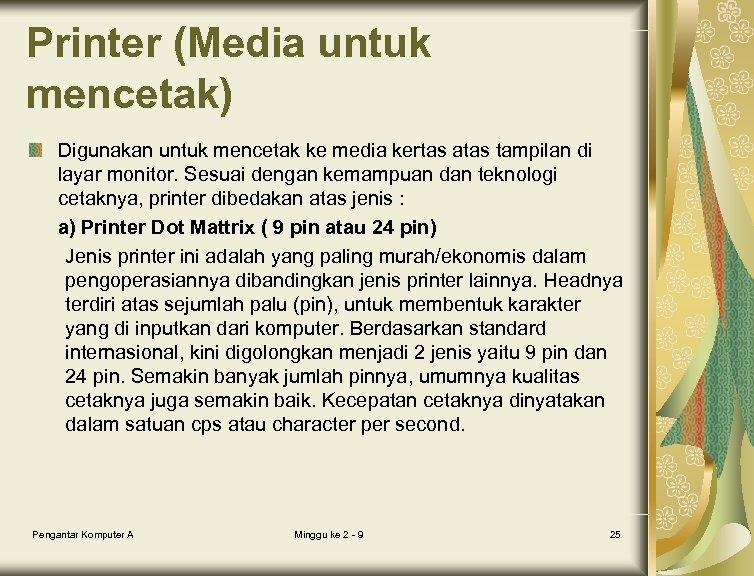 Printer (Media untuk mencetak) Digunakan untuk mencetak ke media kertas atas tampilan di layar
