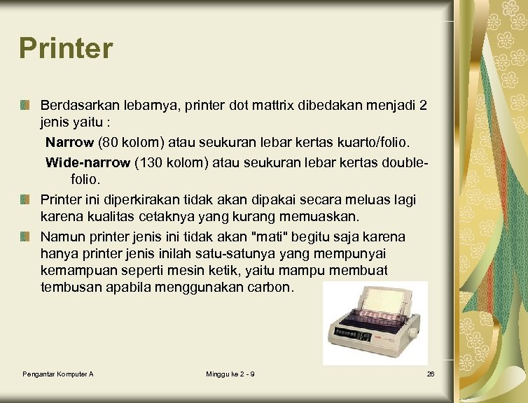 Printer Berdasarkan lebarnya, printer dot mattrix dibedakan menjadi 2 jenis yaitu : Narrow (80