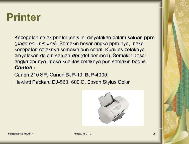 Printer Kecepatan cetak printer jenis ini dinyatakan dalam satuan ppm (page per minutes). Semakin