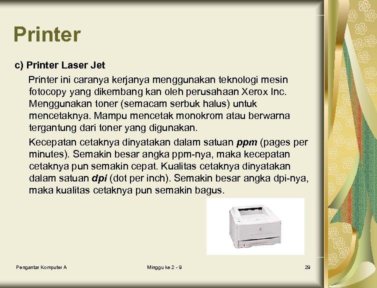 Printer c) Printer Laser Jet Printer ini caranya kerjanya menggunakan teknologi mesin fotocopy yang