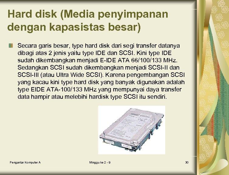 Hard disk (Media penyimpanan dengan kapasistas besar) Secara garis besar, type hard disk dari