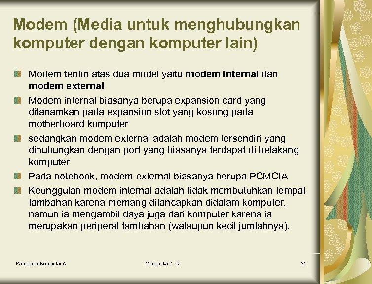 Modem (Media untuk menghubungkan komputer dengan komputer lain) Modem terdiri atas dua model yaitu