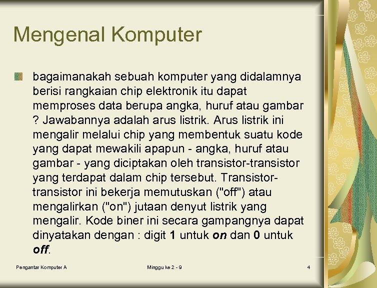Mengenal Komputer bagaimanakah sebuah komputer yang didalamnya berisi rangkaian chip elektronik itu dapat memproses