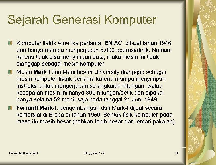 Sejarah Generasi Komputer listrik Amerika pertama, ENIAC, dibuat tahun 1946 dan hanya mampu mengerjakan
