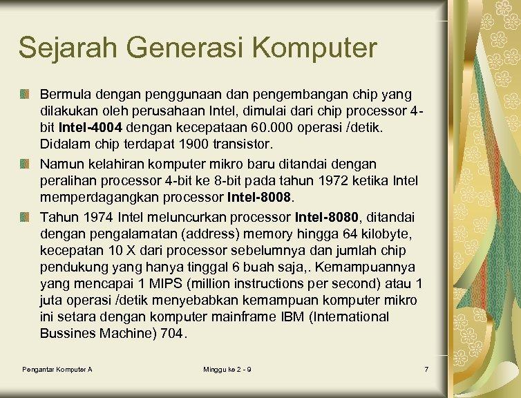 Sejarah Generasi Komputer Bermula dengan penggunaan dan pengembangan chip yang dilakukan oleh perusahaan Intel,