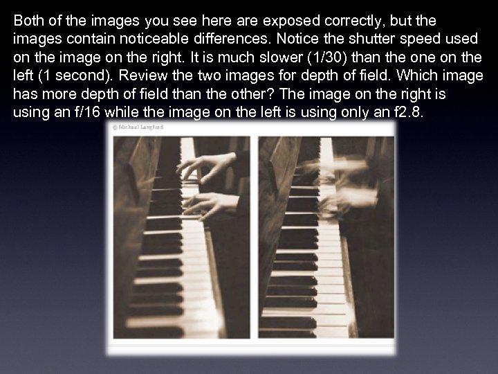 Both of the images you see here are exposed correctly, but the images contain