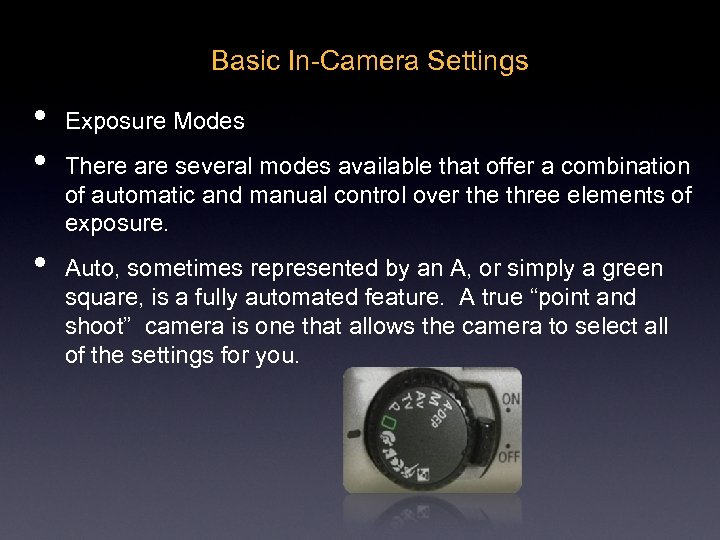 Basic In-Camera Settings • • • Exposure Modes There are several modes available that