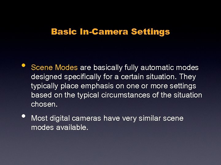 Basic In-Camera Settings • • Scene Modes are basically fully automatic modes designed specifically