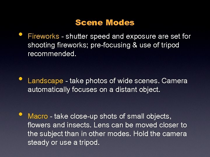 • • • Scene Modes Fireworks - shutter speed and exposure are set