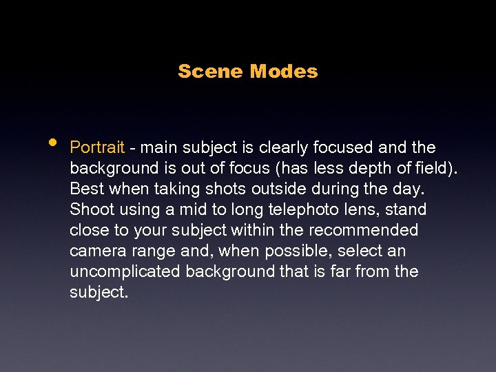 Scene Modes • Portrait - main subject is clearly focused and the background is
