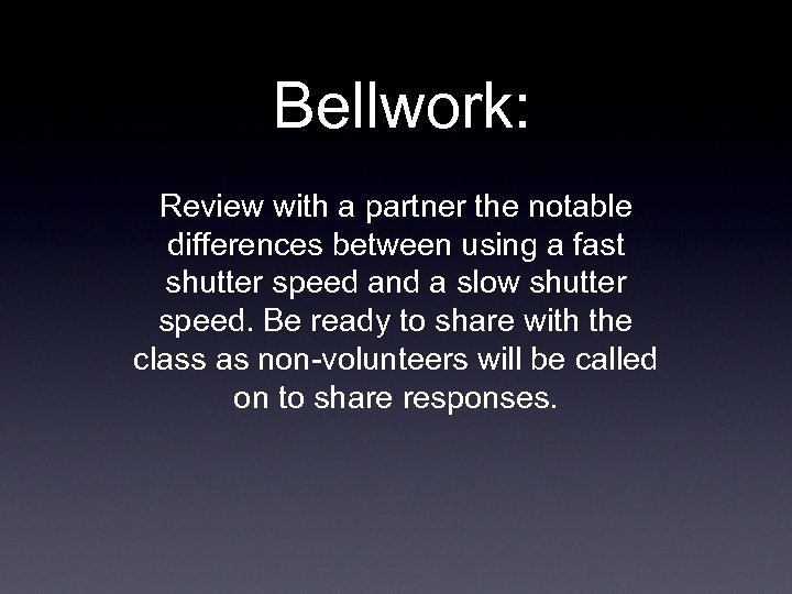 Bellwork: Review with a partner the notable differences between using a fast shutter speed