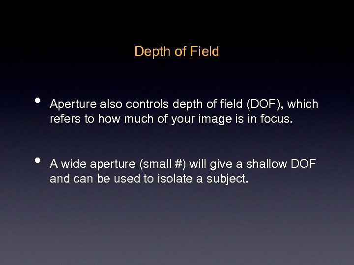 Depth of Field • • Aperture also controls depth of field (DOF), which refers