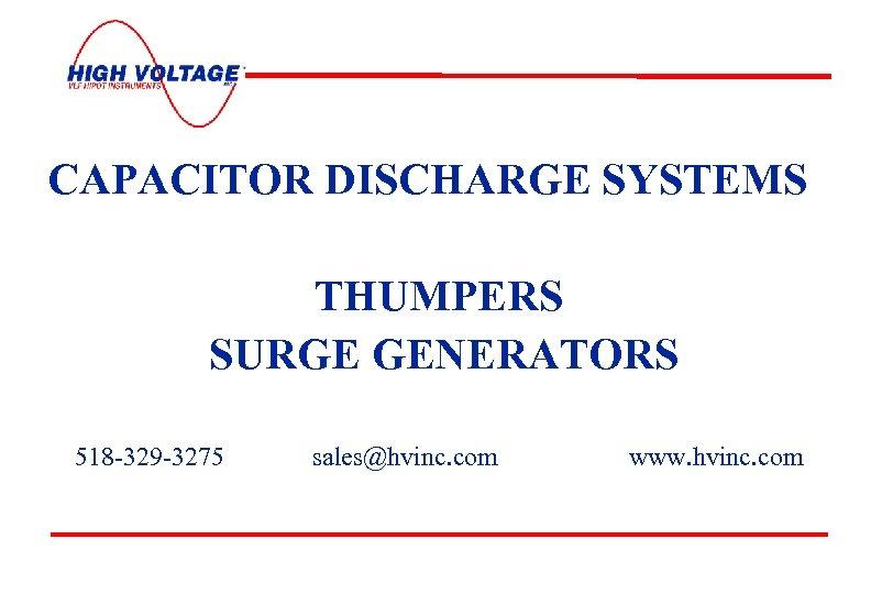 CAPACITOR DISCHARGE SYSTEMS THUMPERS SURGE GENERATORS 518 -329 -3275 3/18/2018 sales@hvinc. com www. hvinc.