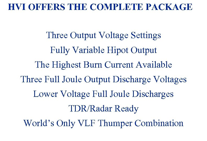 HVI OFFERS THE COMPLETE PACKAGE Three Output Voltage Settings Fully Variable Hipot Output The