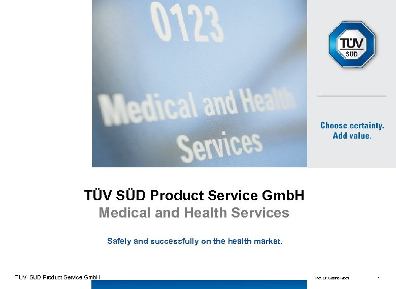 TÜV SÜD Product Service Gmb. H Medical and Health Services Safely and successfully on