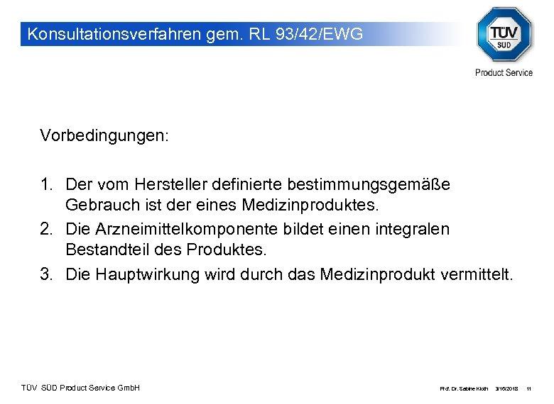 Konsultationsverfahren gem. RL 93/42/EWG Vorbedingungen: 1. Der vom Hersteller definierte bestimmungsgemäße Gebrauch ist der