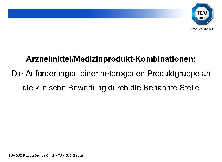 Arzneimittel/Medizinprodukt-Kombinationen: Die Anforderungen einer heterogenen Produktgruppe an die klinische Bewertung durch die Benannte Stelle