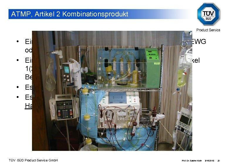 ATMP, Artikel 2 Kombinationsprodukt • Ein Medizinprodukt gem. Artikel 1(2)(a) der RL 93/42/EWG oder
