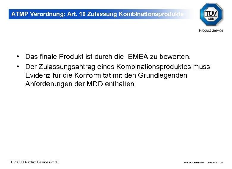 ATMP Verordnung: Art. 10 Zulassung Kombinationsprodukte • Das finale Produkt ist durch die EMEA
