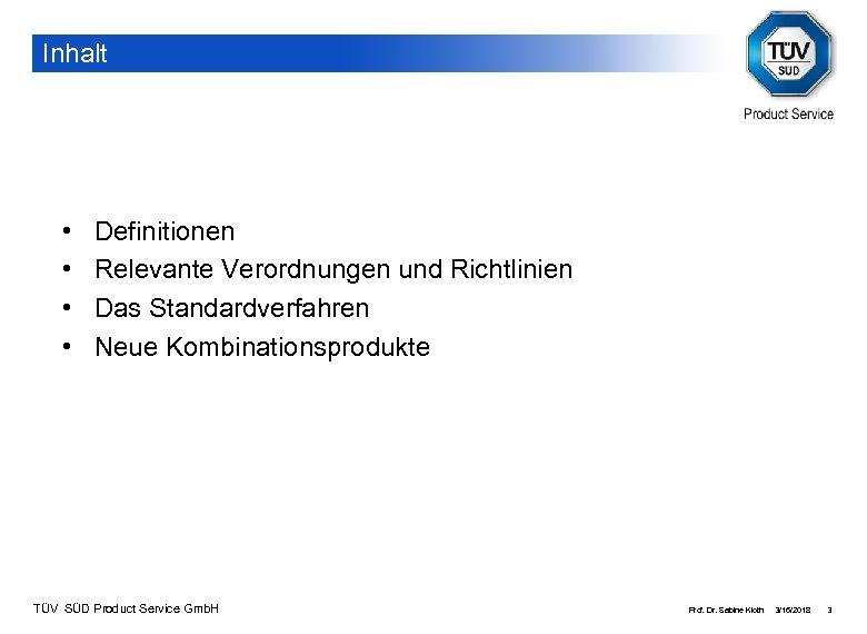 Inhalt • • Definitionen Relevante Verordnungen und Richtlinien Das Standardverfahren Neue Kombinationsprodukte TÜV SÜD