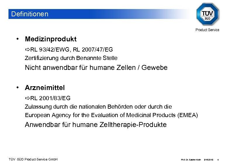 Definitionen • Medizinprodukt RL 93/42/EWG, RL 2007/47/EG Zertifizierung durch Benannte Stelle Nicht anwendbar für
