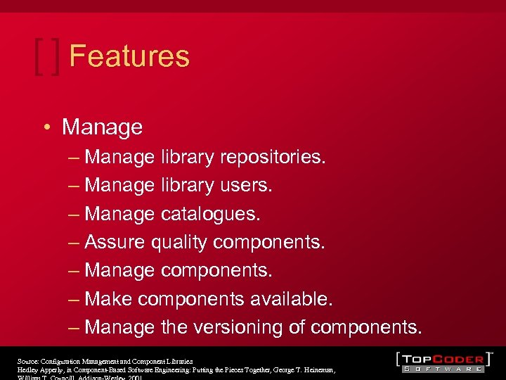 Features • Manage – Manage library repositories. – Manage library users. – Manage catalogues.