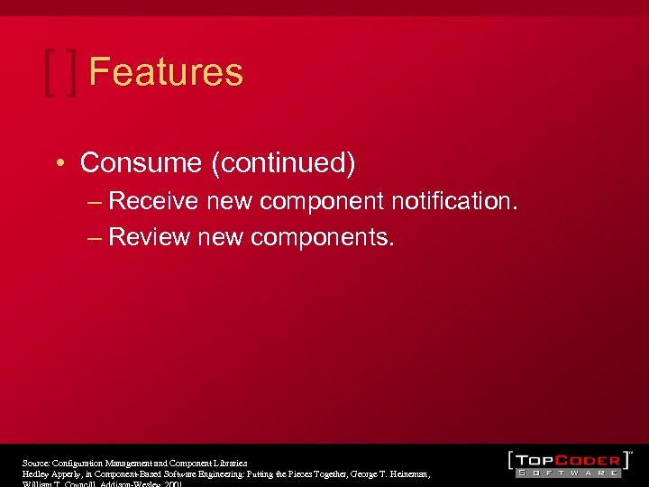 Features • Consume (continued) – Receive new component notification. – Review new components. Source: