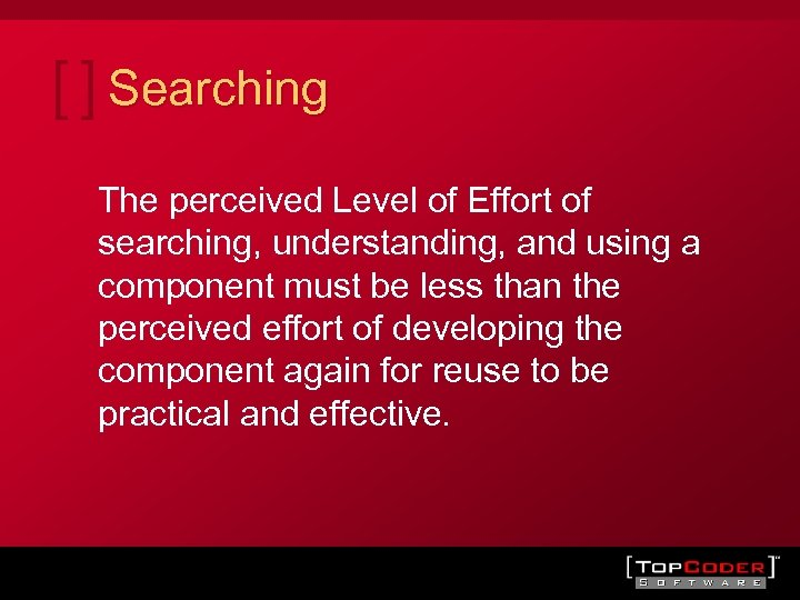 Searching The perceived Level of Effort of searching, understanding, and using a component must