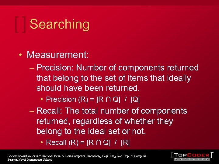 Searching • Measurement: – Precision: Number of components returned that belong to the set