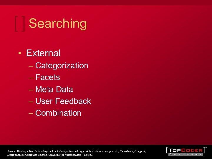 Searching • External – Categorization – Facets – Meta Data – User Feedback –