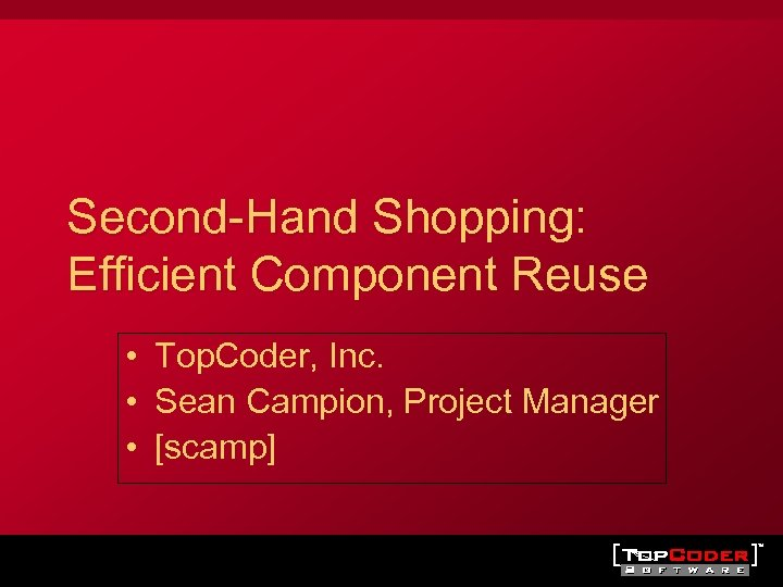 Second-Hand Shopping: Efficient Component Reuse • Top. Coder, Inc. • Sean Campion, Project Manager
