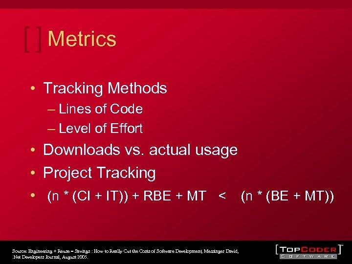 Metrics • Tracking Methods – Lines of Code – Level of Effort • Downloads