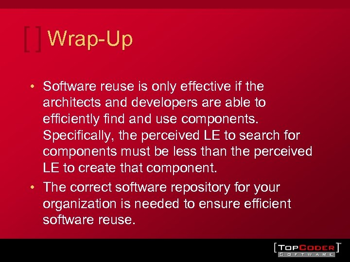 Wrap-Up • Software reuse is only effective if the architects and developers are able