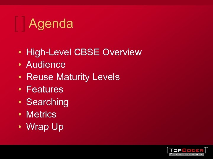 Agenda • • High-Level CBSE Overview Audience Reuse Maturity Levels Features Searching Metrics Wrap