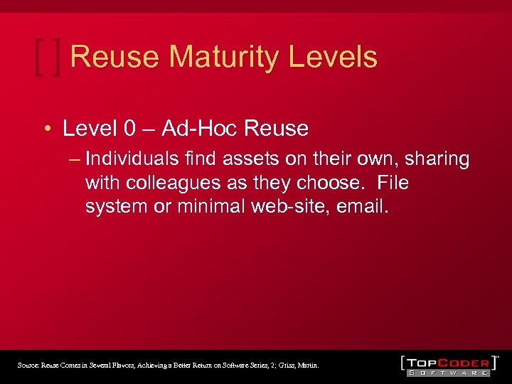 Reuse Maturity Levels • Level 0 – Ad-Hoc Reuse – Individuals find assets on
