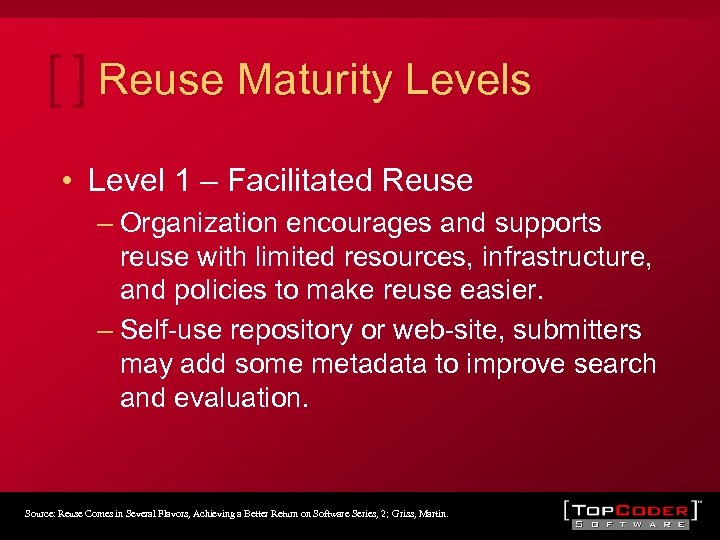 Reuse Maturity Levels • Level 1 – Facilitated Reuse – Organization encourages and supports
