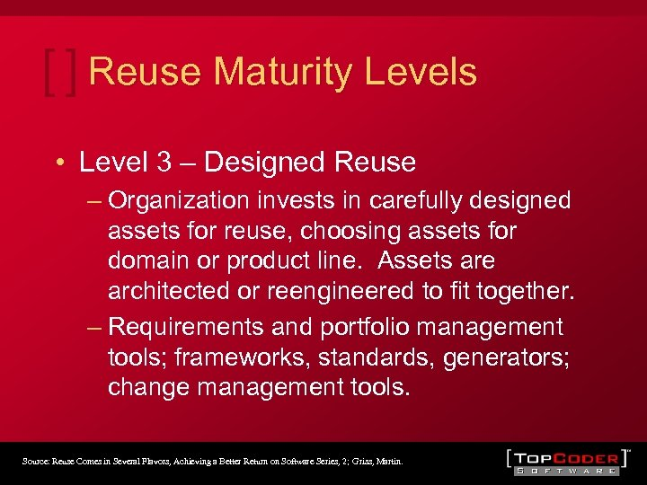 Reuse Maturity Levels • Level 3 – Designed Reuse – Organization invests in carefully