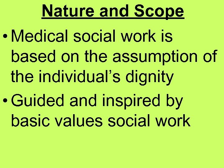Nature and Scope • Medical social work is based on the assumption of the
