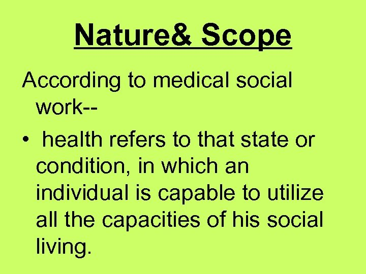Nature& Scope According to medical social work- • health refers to that state or
