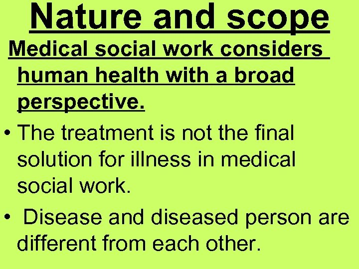 Nature and scope Medical social work considers human health with a broad perspective. •