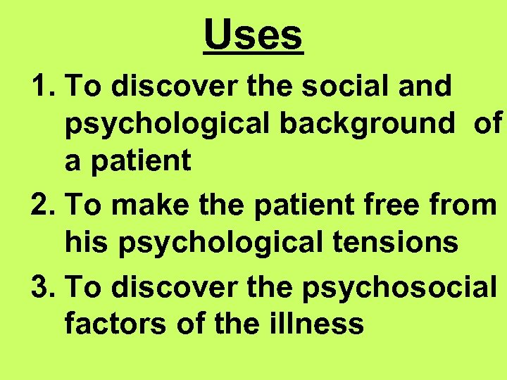 Uses 1. To discover the social and psychological background of a patient 2. To