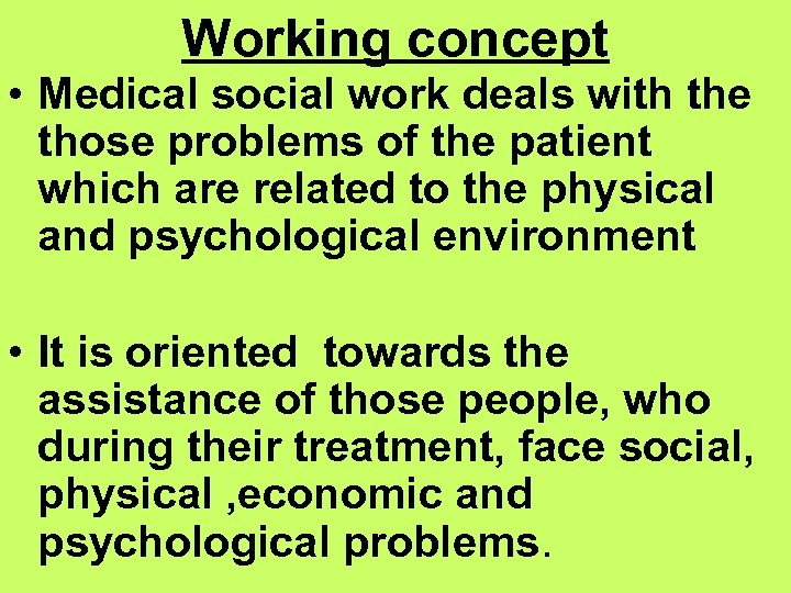 Working concept • Medical social work deals with the those problems of the patient