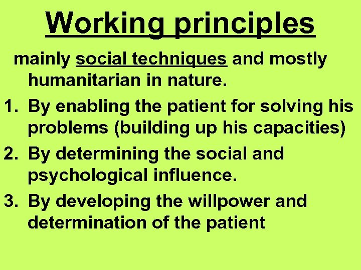 Working principles mainly social techniques and mostly humanitarian in nature. 1. By enabling the