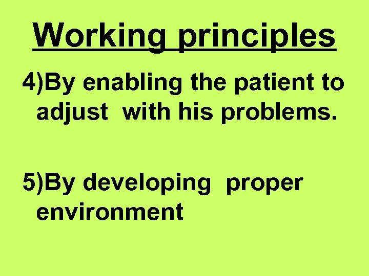 Working principles 4)By enabling the patient to adjust with his problems. 5)By developing proper