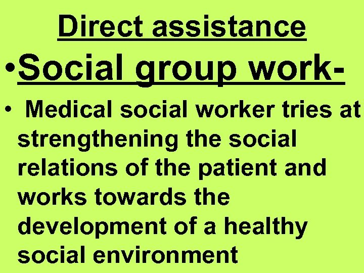 Direct assistance • Social group work • Medical social worker tries at strengthening the