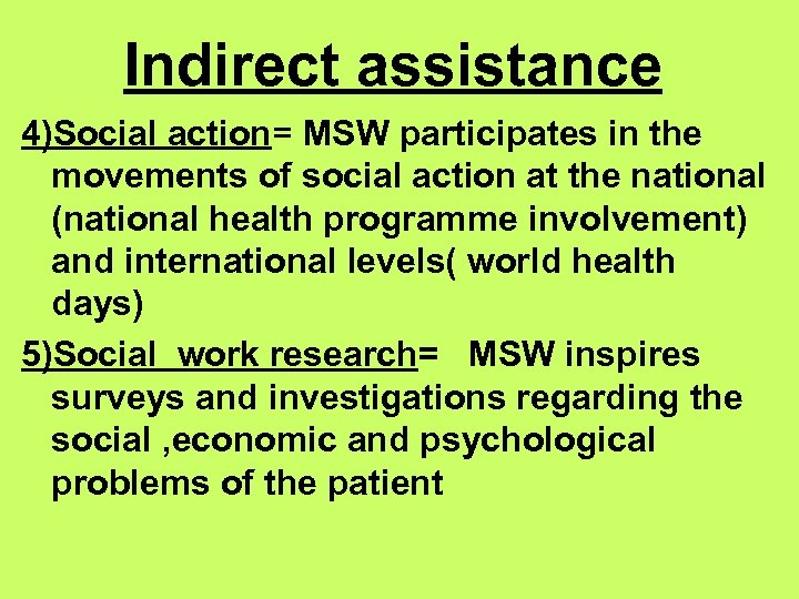 Indirect assistance 4)Social action= MSW participates in the movements of social action at the