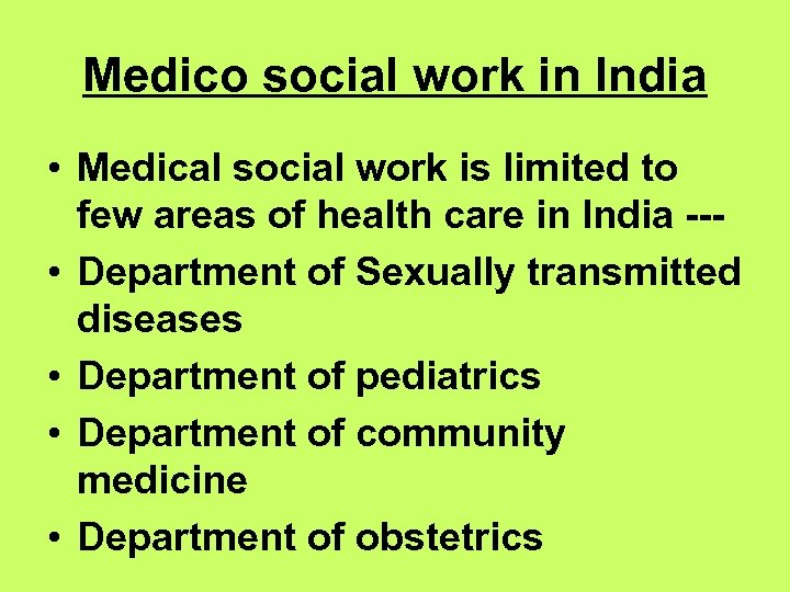 Medico social work in India • Medical social work is limited to few areas